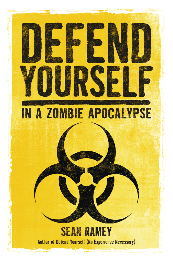 Defend Yourself (In A Zombie Apocalypse) (First Edition)